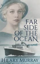 Far Side Of The Ocean ebook by Hilary Murray