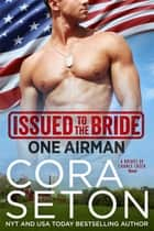 Issued to the Bride One Airman eBook by Cora Seton