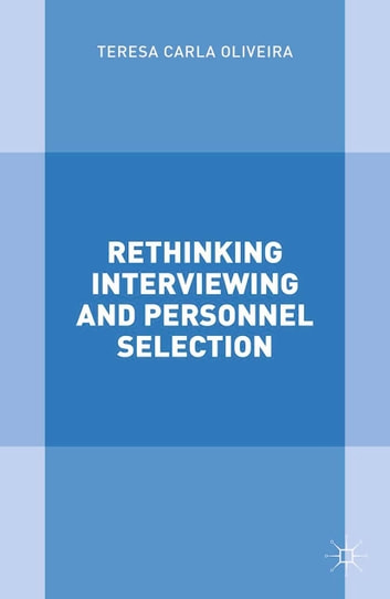 Rethinking Interviewing and Personnel Selection ebook by T. Oliveira
