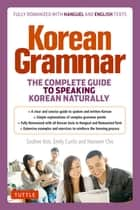 Korean Grammar - The Complete Guide to Speaking Korean Naturally ebook by Soohee Kim, Emily Curtis, Haewon Cho