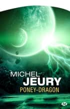 Poney-Dragon ebook by Michel Jeury