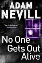 No One Gets Out Alive eBook by Adam Nevill