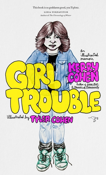 Girl Trouble - An Illustrated Memoir ebook by Kerry Cohen