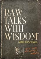 Raw Talks with Wisdom - Not Your Grandma's Devo ebook by Mike Paschall