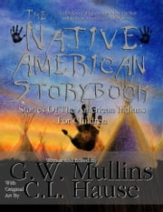 The Native American Story Book Stories Of The American Indians For Children ebook by G.W. Mullins,C.L. Hause