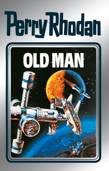"Perry Rhodan 33: Old Man (Silberband) - Erster Band des Zyklus ""M 87"" ebook by Clark Darlton,H.G. Ewers,Kurt Mahr,William Voltz,K.H. Scheer"