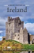 A Short History of Ireland ebook by Breandán Ó hEithir, Brendan O'Brien