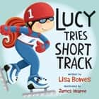 Lucy Tries Short Track eBook by Lisa Bowes, James Hearne