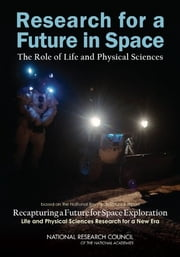 Research for a Future in Space: The Role of Life and Physical Sciences ebook by kevin duru