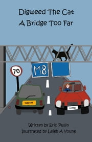Digweed, the Cat A Bridge Too Far - Little Adventures Book Five ebook by Eric Pullin