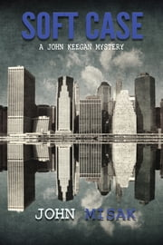 Soft Case (Book 1 of the John Keegan Mystery Series) ebook by John Misak