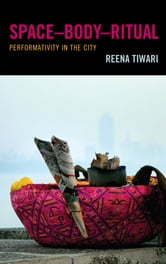 SpaceDBodyDRitual - Performativity in the City ebook by Reena Tiwari