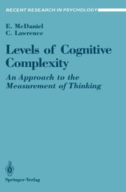 Levels of Cognitive Complexity - An Approach to the Measurement of Thinking ebook by Ernest McDaniel,Chris Lawrence