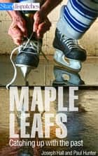 Maple Leafs ebook by Paul Hunter,Joseph Hall