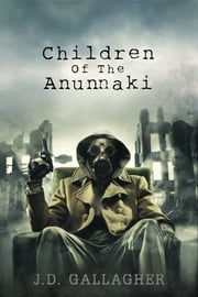 Children Of The Anunnaki (Book Two) ebook by J.D. Gallagher
