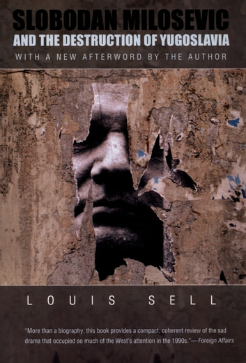 Slobodan Milosevic and the Destruction of Yugoslavia ebook by Louis Sell