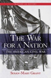 The War for a Nation - The American Civil War ebook by Susan-Mary Grant