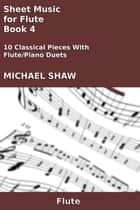 Sheet Music for Flute: Book 4 ebook by Michael Shaw