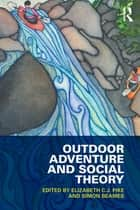 Outdoor Adventure and Social Theory ebook by Elizabeth C.J. Pike, Simon Beames