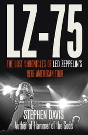 LZ-'75: Across America with Led Zeppelin ebook by Stephen Davis