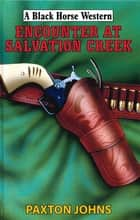 Encounter At Salvation Creek ebook by Paxton Johns