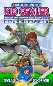 Kid Clever & the Lair of Secrets. - The Legend of Jeremiah Baltimore, #1 ebook by Bolaji O