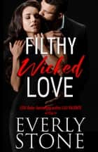 Filthy Wicked Love ebook by Everly Stone