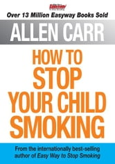 Allen Carr's How to Stop Your Child Smoking ebook by Allen Carr