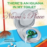 Nana's Place - There's an Iguana in My Toilet ebook by Jenniffer Harr