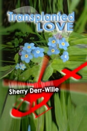 Transplanted Love ebook by Sherry Derr-Wille