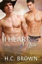 I Heart You ebook by H.C. Brown