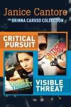 The Brinna Caruso Collection: Critical Pursuit / Visible Threat ebook by Janice Cantore