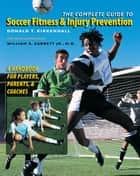 The Complete Guide to Soccer Fitness and Injury Prevention ebook by Donald T. Kirkendall