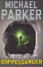 Doppelganger ebook by Michael Parker