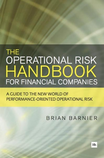 The Operational Risk Handbook for Financial Companies - A guide to the new world of performance-oriented operational risk ebook by Brian Barnier