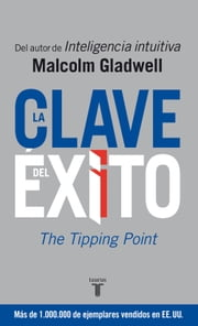 La clave del éxito - The Tipping Point ebook by Malcolm Gladwell