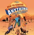 How to Survive Anything 1 ebook by Lonely Planet