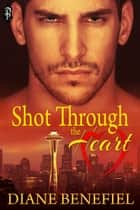 Shot Through the Heart ebook by Diane Benefiel