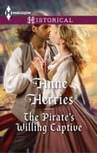 The Pirate's Willing Captive ebook by Anne Herries