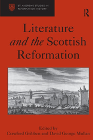 Literature And The Scottish Reformation Ebook By David George Mullan