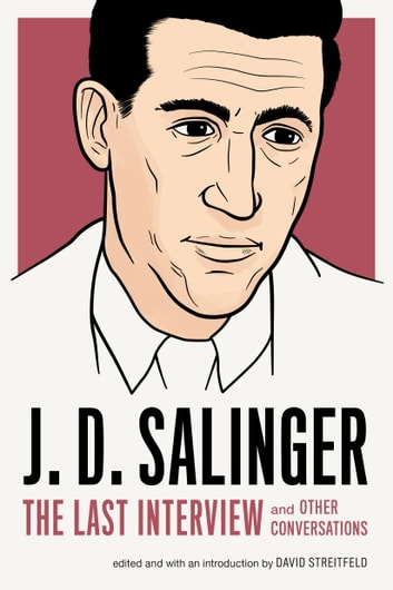 J. D. Salinger: The Last Interview - And Other Conversations ebook by J. D. Salinger