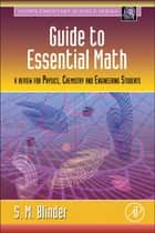 Guide to Essential Math - A Review for Physics, Chemistry and Engineering Students ebook by Sy M. Blinder