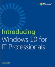 Introducing Windows 10 for IT Professionals ebook by Ed Bott