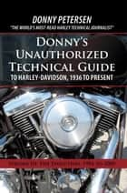 Donny'S Unauthorized Technical Guide to Harley-Davidson, 1936 to Present - Volume Iii: the Evolution: 1984 to 2000 ebook by Donny Petersen