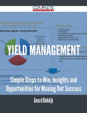 Yield Management - Simple Steps to Win, Insights and Opportunities for Maxing Out Success ebook by Gerard Blokdijk