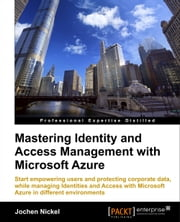 Mastering Identity and Access Management with Microsoft Azure ebook by Jochen Nickel