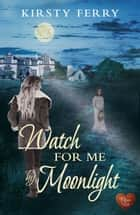 Watch For Me By Moonlight (Choc Lit) ebook by Kirsty Ferry