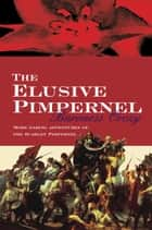 The Elusive Pimpernel eBook by Baroness Orczy