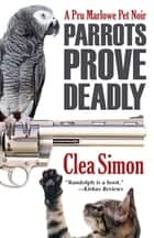Parrots Prove Deadly ebook by Clea Simon