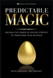 Predictable Magic - Unleash the Power of Design Strategy to Transform Your Business ebook by Deepa Prahalad,Ravi Sawhney